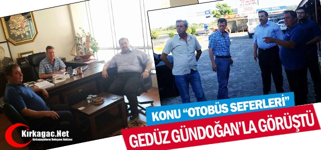 """GEDÜZ, GÜNDOĞAN'LA 'OTOBÜS SEFERLERİNİ"""" GÖRÜŞTÜ"""