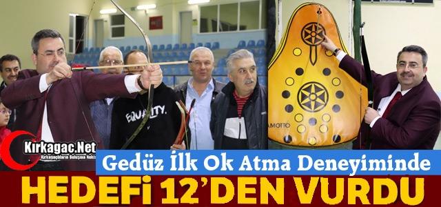 GEDÜZ 'HEDEFİ 12'DEN VURDU'