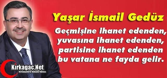 """GEDÜZ """"İHANET EDENLERDEN BU VATANA BİR FAYDA GELMEZ"""""""