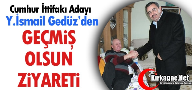 "GEDÜZ'DEN 'GEÇMİŞ OLSUN"" ZİYARETİ"