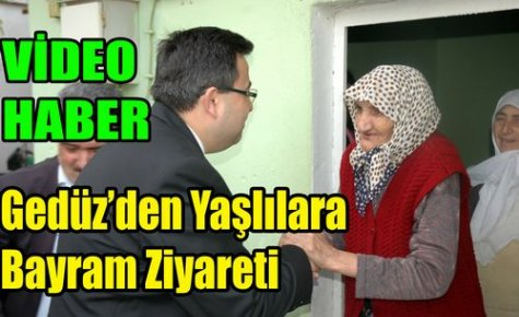 Gedüz'den Yaşlılara Bayram Ziyareti(VİDEO)