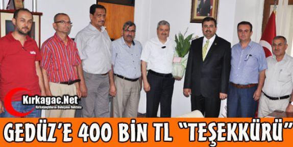 """GEDÜZ'E 400 BİN TL 'TEŞEKKÜRÜ"""""""