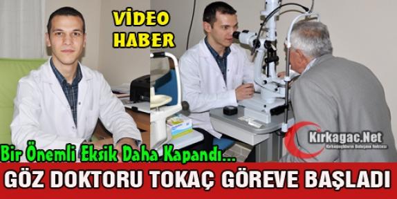 GÖZ DOKTORU TOKAÇ GÖREVİNE BAŞLADI(VİDEO)
