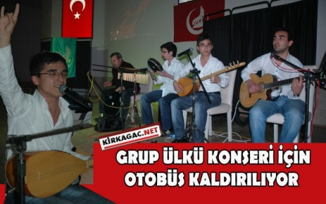 GRUP ÜLKÜ KONSERİ İÇİN OTOBÜS KALDIRILIYOR