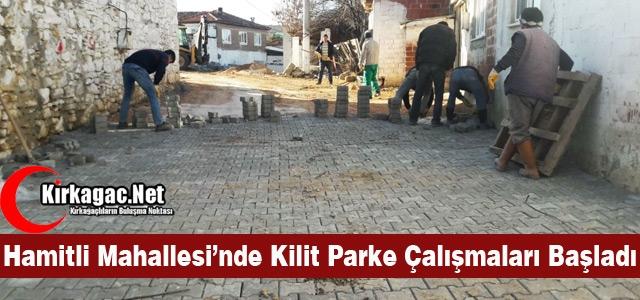 HAMİTLİ MAHALLESİ'NDE KİLİT PARKE ÇALIŞMALARI BAŞLADI