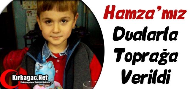 HAMZA'MIZ DUALARLA TOPRAĞA VERİLDİ