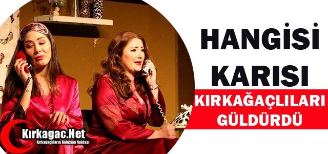 """'HANGİSİ KARISI"""" KIRKAĞAÇLILARI GÜLDÜRDÜ"""