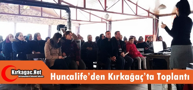 HUNCALİFE'DEN KIRKAĞAÇ'TA TOPLANTI