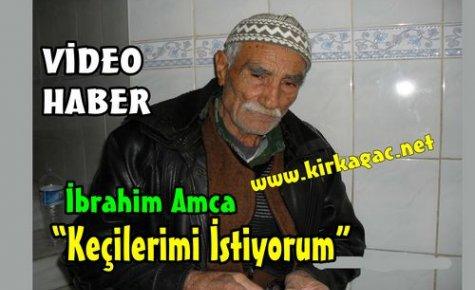 İBRAHİM AMCA'KEÇİLERİMİ İSTİYORUM'(VİDEO)