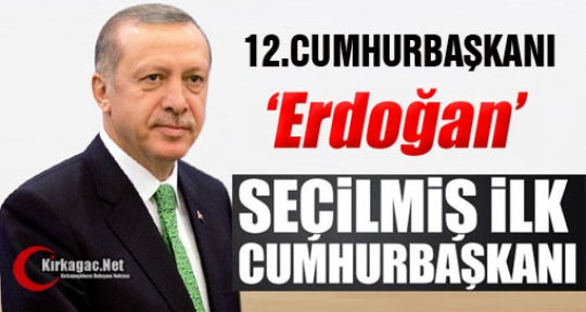 İLK SEÇİLMİŞ CUMHURBAŞKANI 'ERDOĞAN'