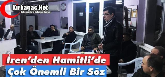 """İREN, HAMİTLİ'DE ÇOK ÖNEMLİ 'SÖZLER"""" VERDİ"""