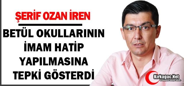 İREN'DEN BETÜL OKULLARININ İHL OLMASINA TEPKİ