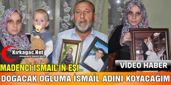 """İSMAİL COŞKUN'UN EŞİ 'DOĞACAK OĞLUMUN İSMİNİ İSMAİL KOYACAĞIM""""(ÖZEL HABER)"""