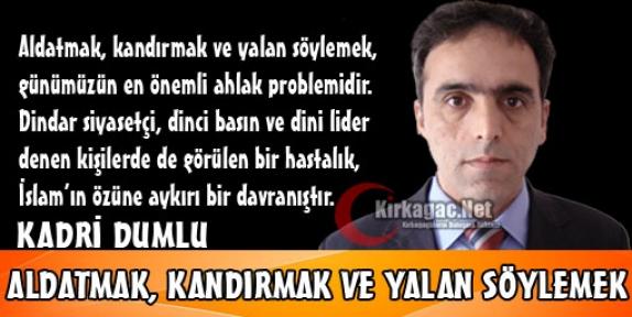 KADRİ DUMLU 'ALDATMAK, KANDIRMAK VE YALAN SÖYLEMEK'