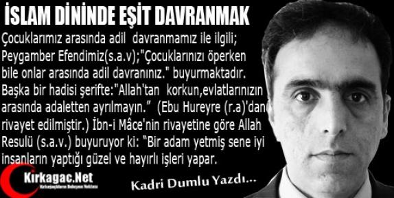 KADRİ DUMLU  'İSLAM DİNİNDE EŞİT DAVRANMAK'