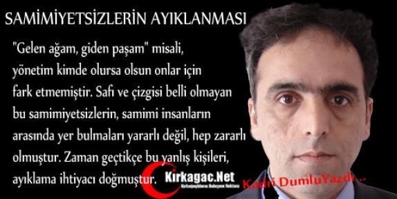 KADRİ DUMLU 'SAMİMİYETSİZLERİN AYIKLANMASI'