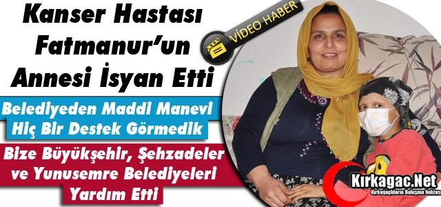 KANSER HASTASI FATMANUR'UN ANNESİ BELEDİYE'YE TEPKİ GÖSTERDİ