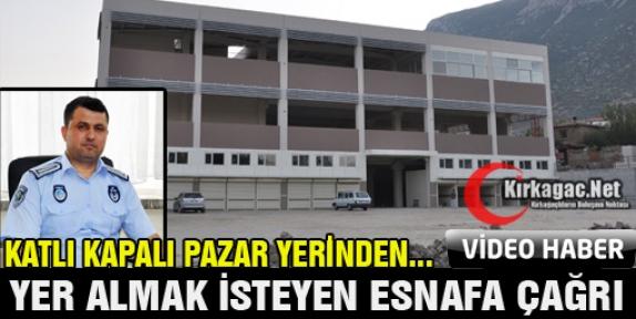 KAPALI PAZAR YERİNDEN YER ALMAK İSTEYEN ESNAFA ÇAĞRI(VİDEO)