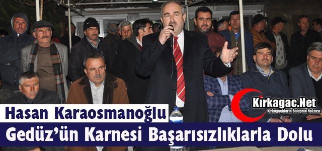 """KARAOSMANOĞLU """"GEDÜZ'ÜN KARNESİ BAŞARISIZLIKLARLA DOLU"""""""