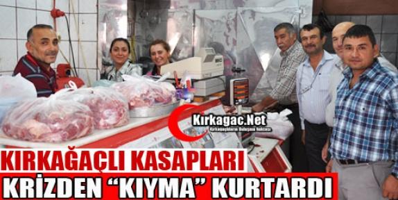 KASAPLARI KRİZDEN 'KIYMA' KURTARDI