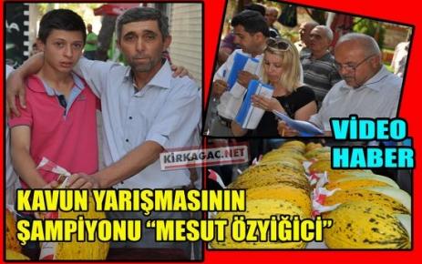 KAVUN YARIŞMASININ GALİBİ 'MESUT ÖZYİĞİCİ'(VİDEO)