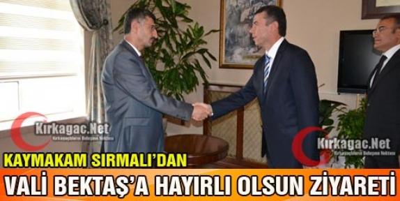 KAYMAKAM SIRMALI VALİ BEKTAŞ'I ZİYARET ETTİ