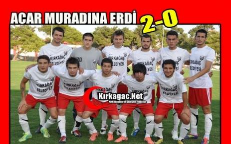 KIRKAĞAÇ ACAR MURADINA ERDİ 2-0