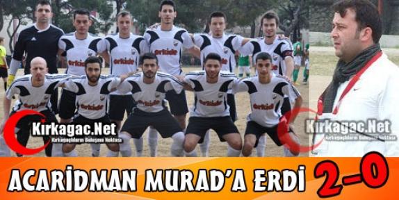 KIRKAĞAÇ ACARİDMAN 'MURAD'A' ERDİ 2-0