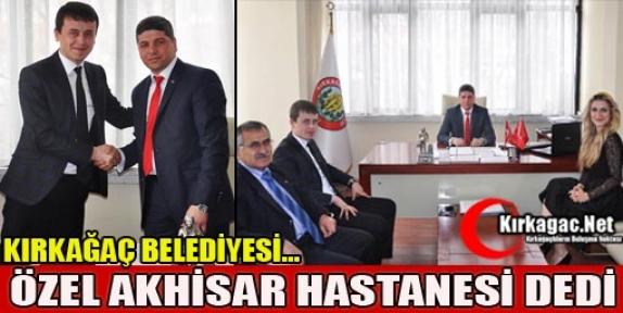 """KIRKAĞAÇ BELEDİYESİ 'ÖZEL AKHİSAR HASTANESİ"""" DEDİ"""