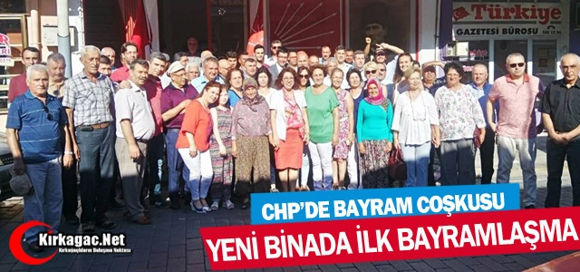 KIRKAĞAÇ CHP'DE BAYRAM COŞKUSU