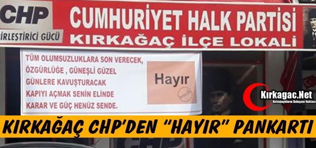 KIRKAĞAÇ CHP'DEN 'HAYIR' PANKARTI