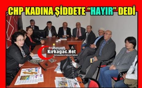 """KIRKAĞAÇ CHP'DEN 'KADINA ŞİDDETE HAYIR"""""""