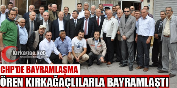 KIRKAĞAÇ CHP'NİN BAYRAMLAŞMA PROGRAMINA ÖREN'DE KATILDI