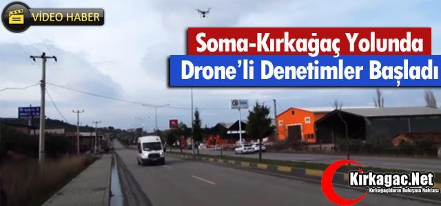 KIRKAĞAÇ-SOMA YOLUNDA DRONE'Lİ DENETİMLER BAŞLADI