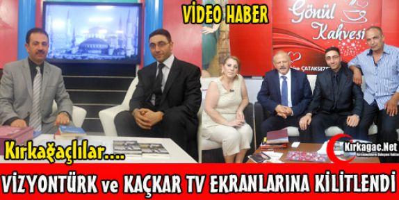 KIRKAĞAÇ, VİZYONTÜRK ve KAÇKAR TV EKRANLARINA KİLİTLENDİ