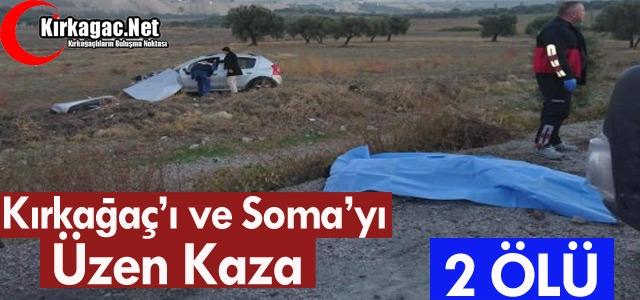 KIRKAĞAÇ'I ve SOMA'YI ÜZEN KAZA 2 ÖLÜ