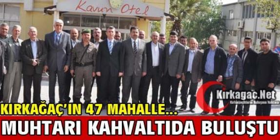 KIRKAĞAÇ'IN 47 MAHALLE MUHTARI KAHVALTIDA BULUŞTU