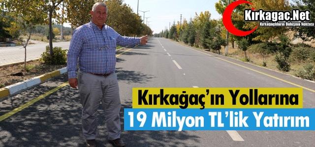 KIRKAĞAÇ'IN YOLLARINA 19 MİLYON TL'LİK YATIRIM