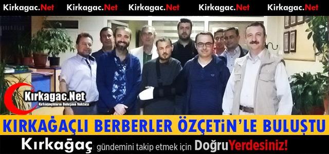 KIRKAĞAÇLI BERBERLER ÖZÇETİN'LE BULUŞTU