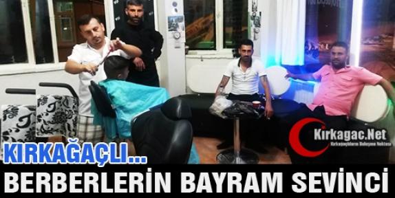 KIRKAĞAÇLI BERBERLERİN 'BAYRAM' SEVİNCİ
