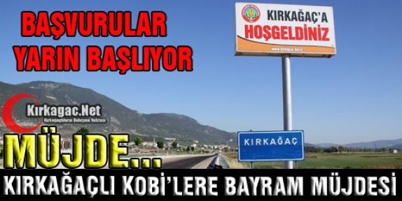 """KIRKAĞAÇLI KOBİ'LERE 'BAYRAM MÜJDESİ"""""""