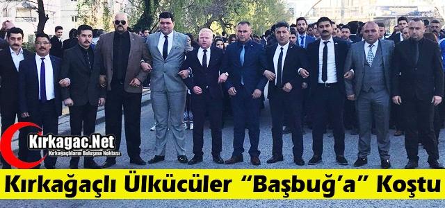 """KIRKAĞAÇLI ÜLKÜCÜLER 'BAŞBUĞ'A"""" KOŞTU"""