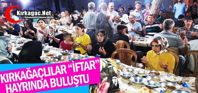 """KIRKAĞAÇLILAR 'İFTAR"""" HAYRINDA BULUŞTU"""