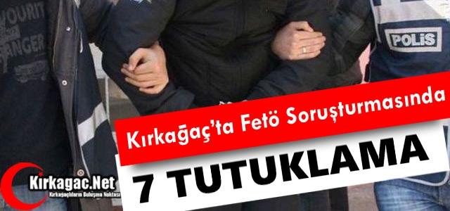 KIRKAĞAÇ'TA 7 ESNAF 'FETÖ'DEN' TUTUKLANDI