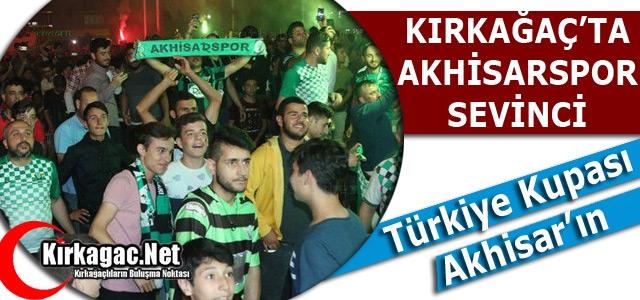 "KIRKAĞAÇ'TA ""AKHİSARSPOR"" SEVİNCİ"