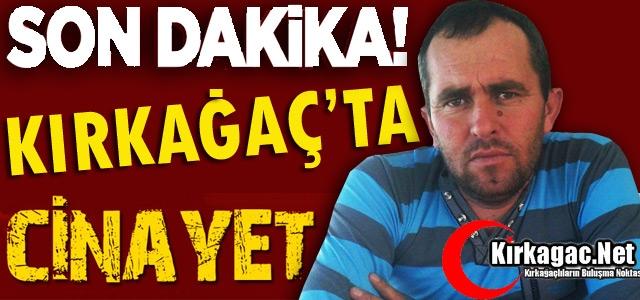 KIRKAĞAÇ'TA CİNAYET
