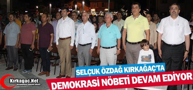 KIRKAĞAÇ'TA DEMOKRASİ NÖBETİNE ÖZDAĞ'DA KATILDI