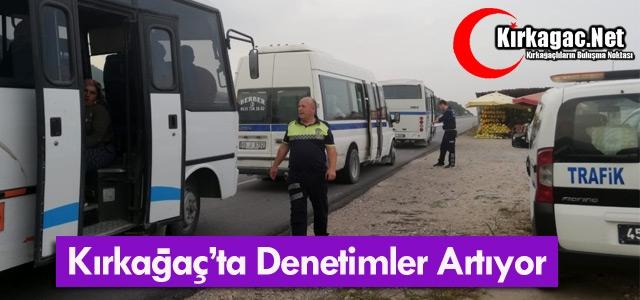 KIRKAĞAÇ'TA DENETİMLER DEVAM EDİYOR