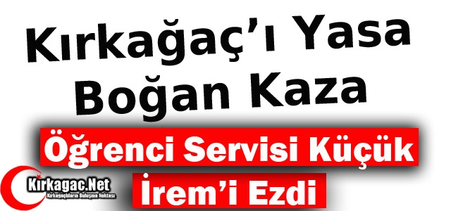 KIRKAĞAÇ'TA FECİ KAZA