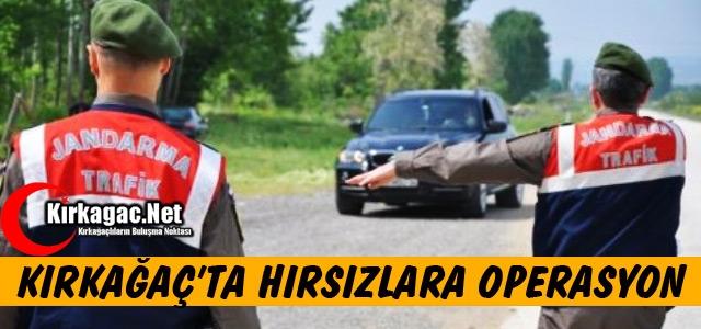 KIRKAĞAÇ'TA HIRSIZLIK OPERASYONU